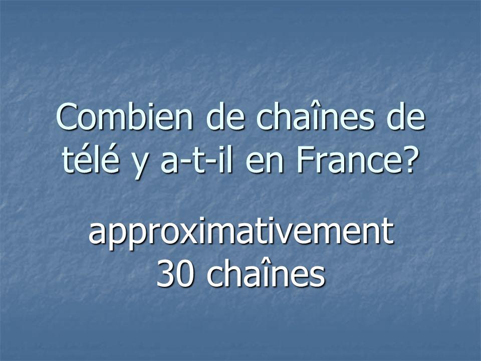 Combien de chaînes de télé y a-t-il en France approximativement 30 chaînes