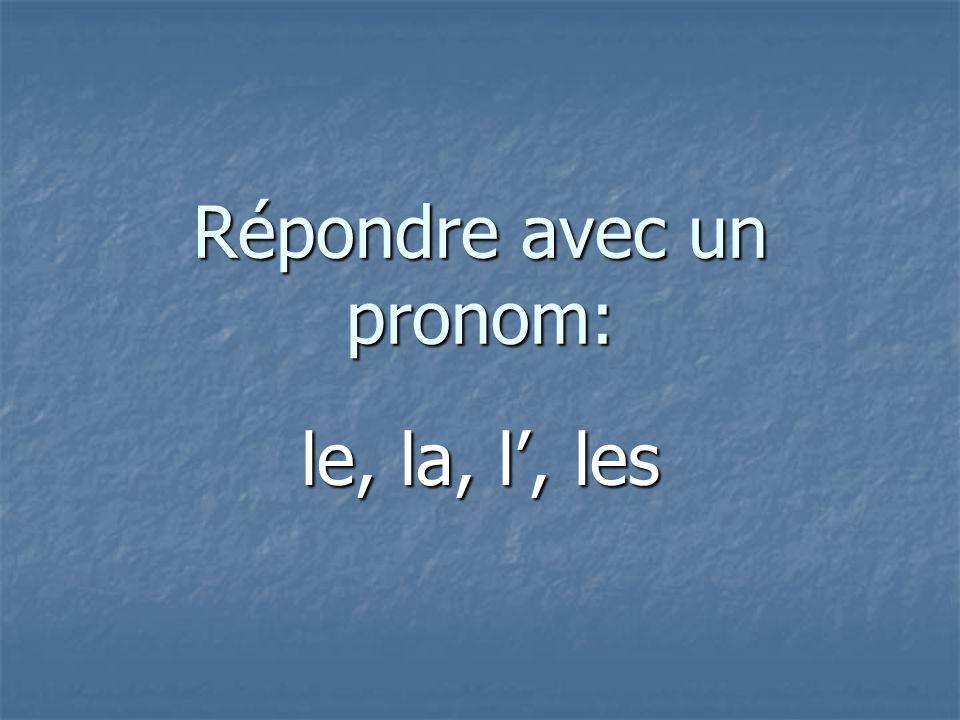 Répondre avec un pronom: le, la, l, les