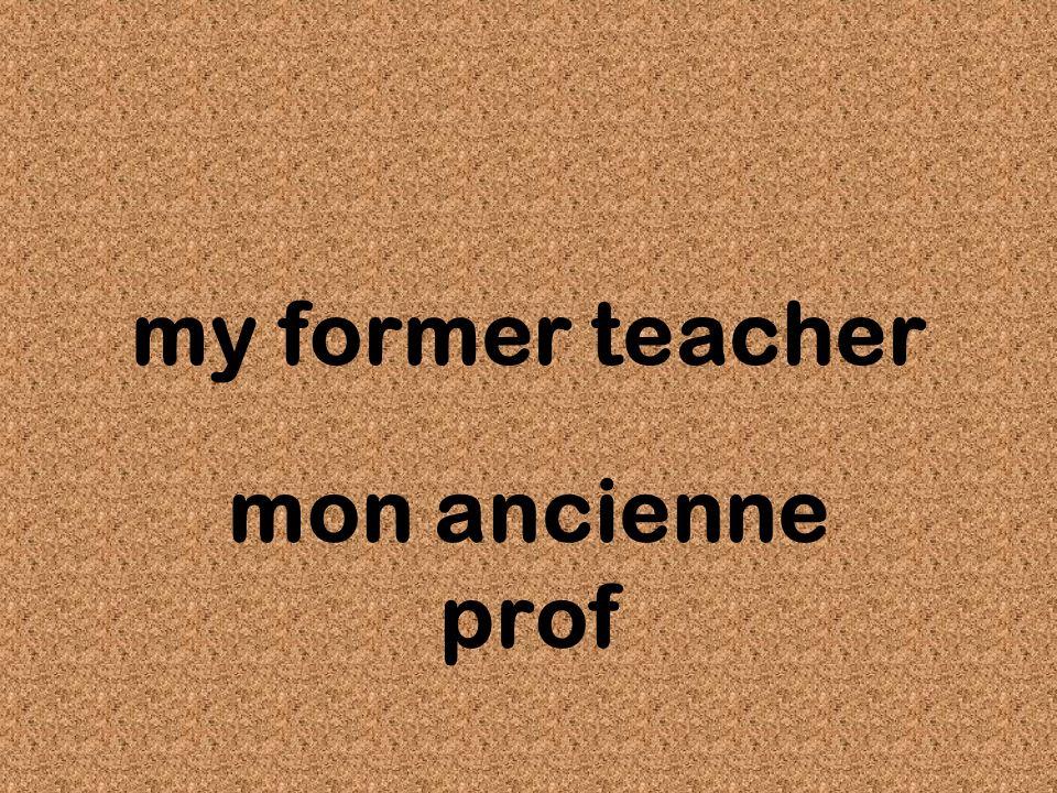 my former teacher mon ancienne prof
