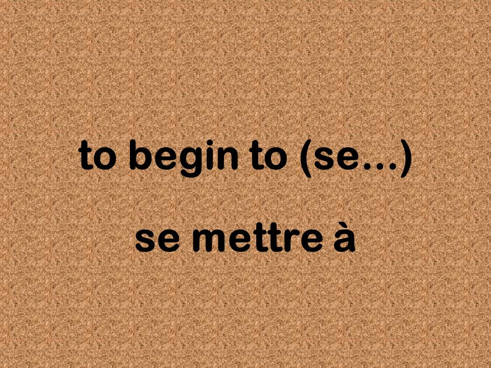 to begin to (se...) se mettre à