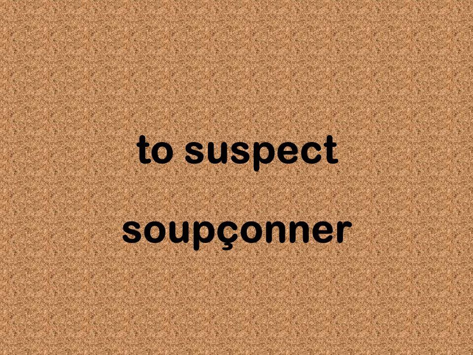 to suspect soupçonner