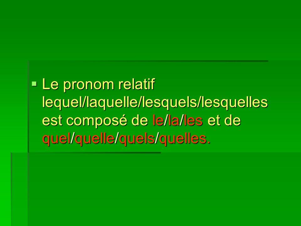 Le pronom relatif lequel/laquelle/lesquels/lesquelles est composé de le/la/les et de quel/quelle/quels/quelles. Le pronom relatif lequel/laquelle/lesq