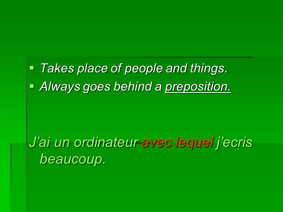 Takes place of people and things. Takes place of people and things. Always goes behind a preposition. Always goes behind a preposition. Jai un ordinat