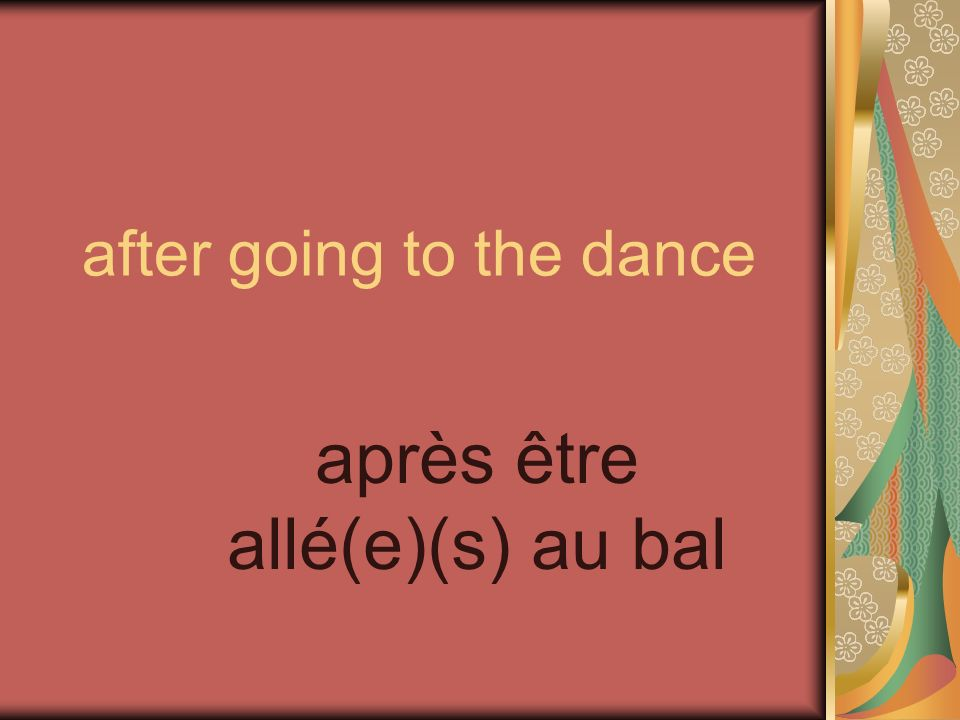 after going to the dance après être allé(e)(s) au bal