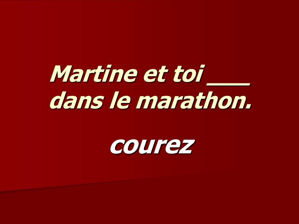 Martine et toi ___ dans le marathon. courez