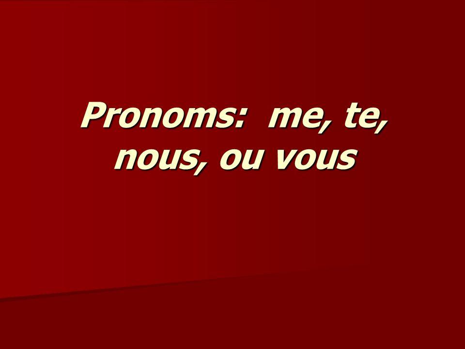 Pronoms: me, te, nous, ou vous