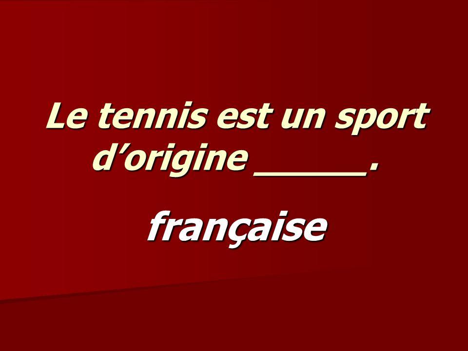 Le tennis est un sport dorigine _____. française