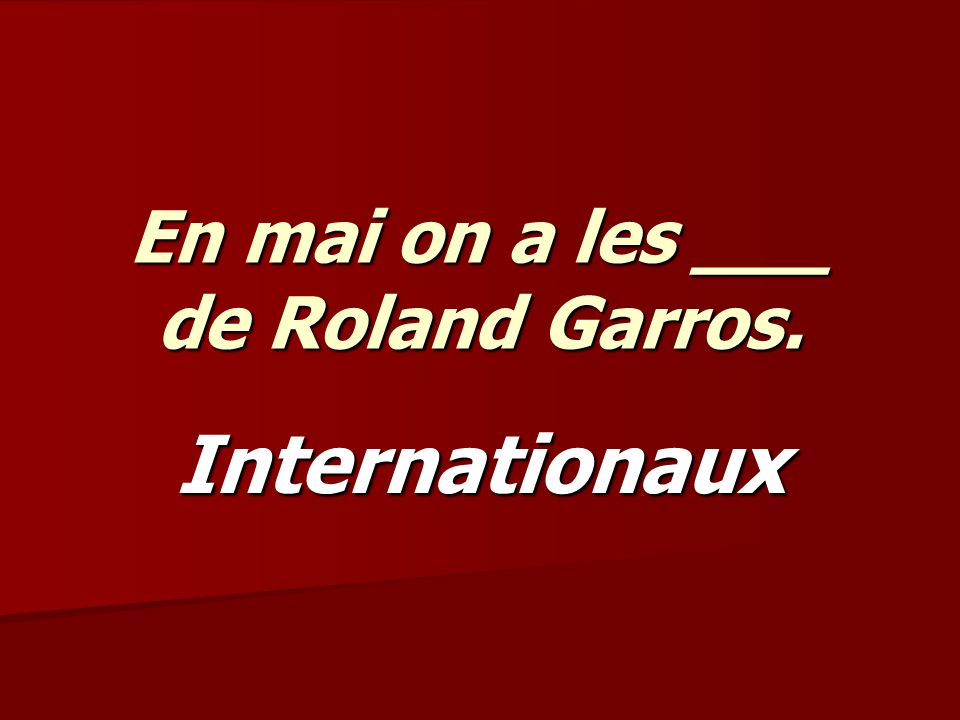 En mai on a les ___ de Roland Garros. Internationaux