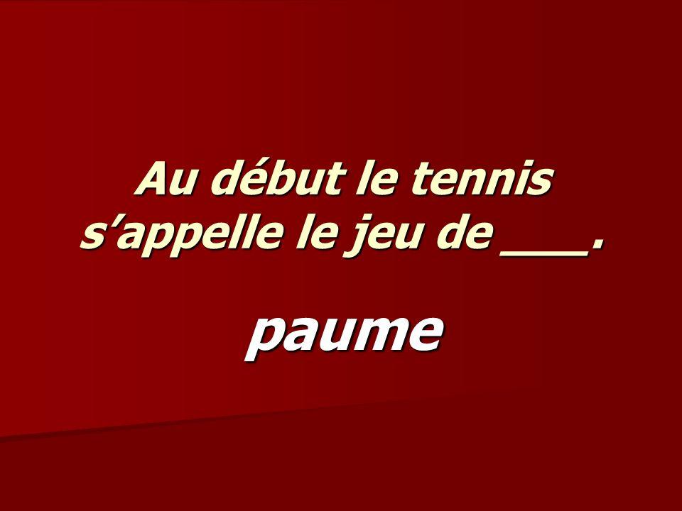 Au début le tennis sappelle le jeu de ___. paume