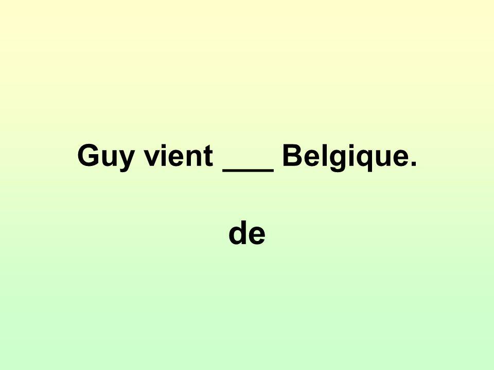 Guy vient ___ Belgique. de