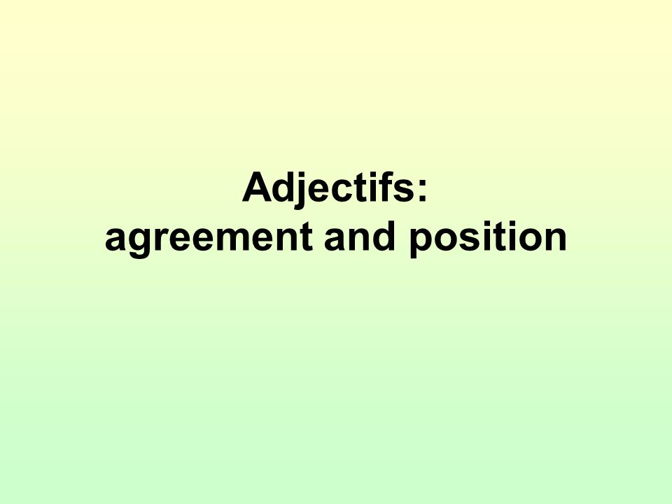 Adjectifs: agreement and position
