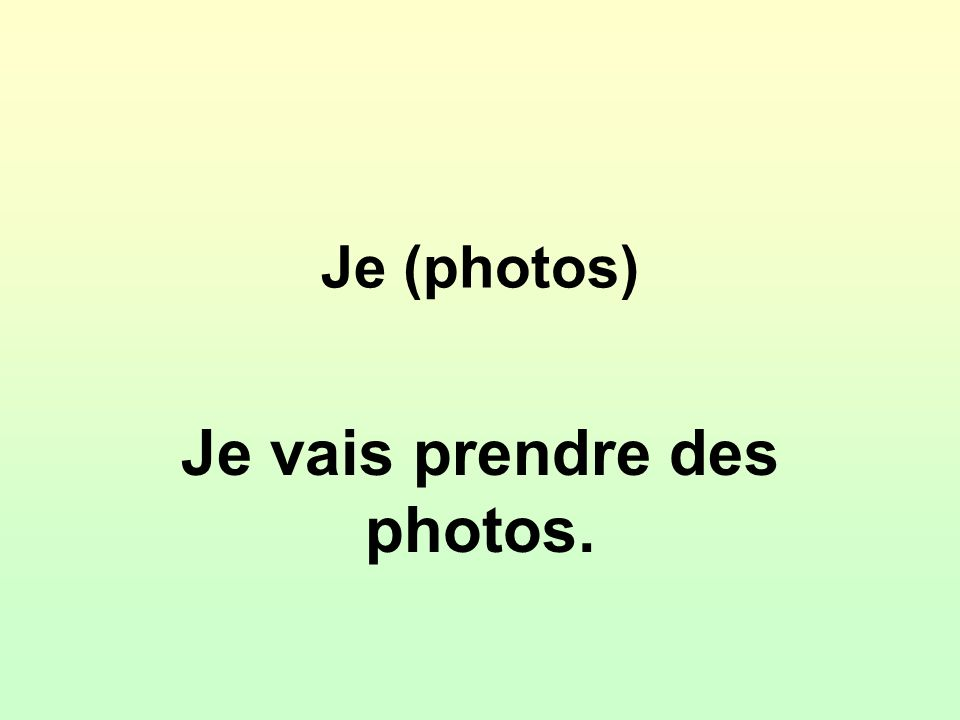 Je (photos) Je vais prendre des photos.