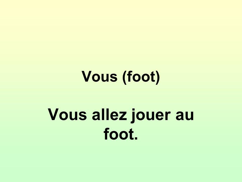 Vous (foot) Vous allez jouer au foot.