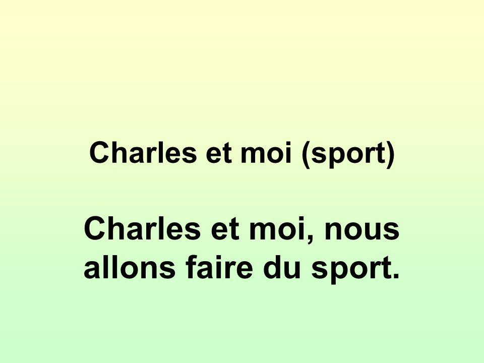 Charles et moi (sport) Charles et moi, nous allons faire du sport.