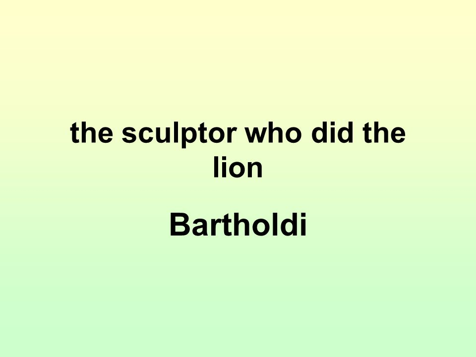 the sculptor who did the lion Bartholdi