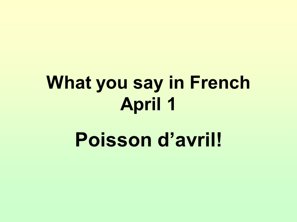 What you say in French April 1 Poisson davril!