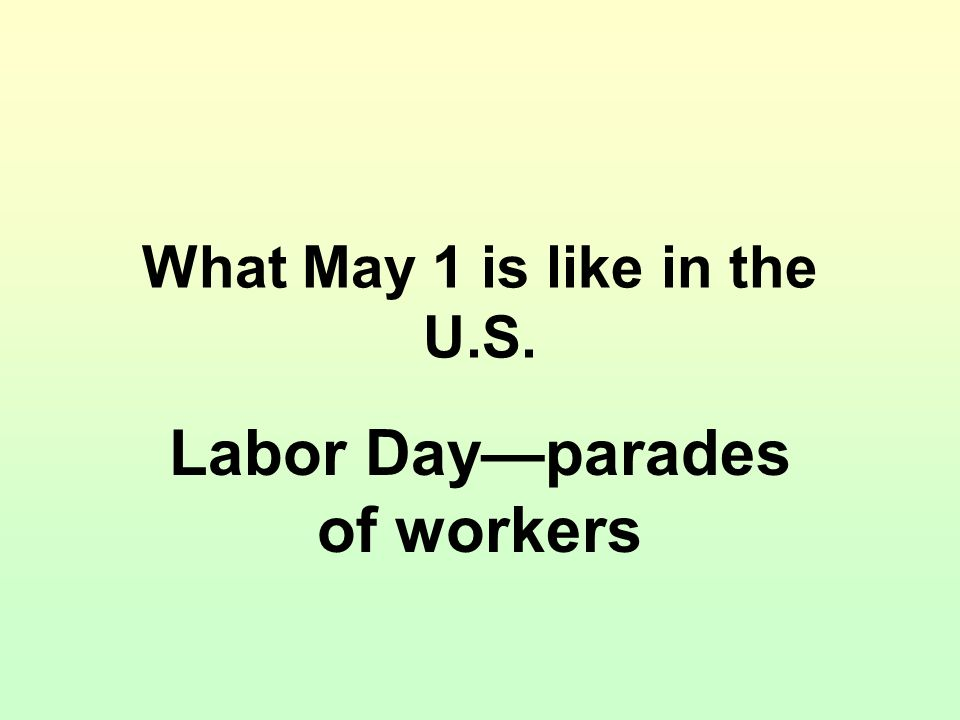 What May 1 is like in the U.S. Labor Dayparades of workers
