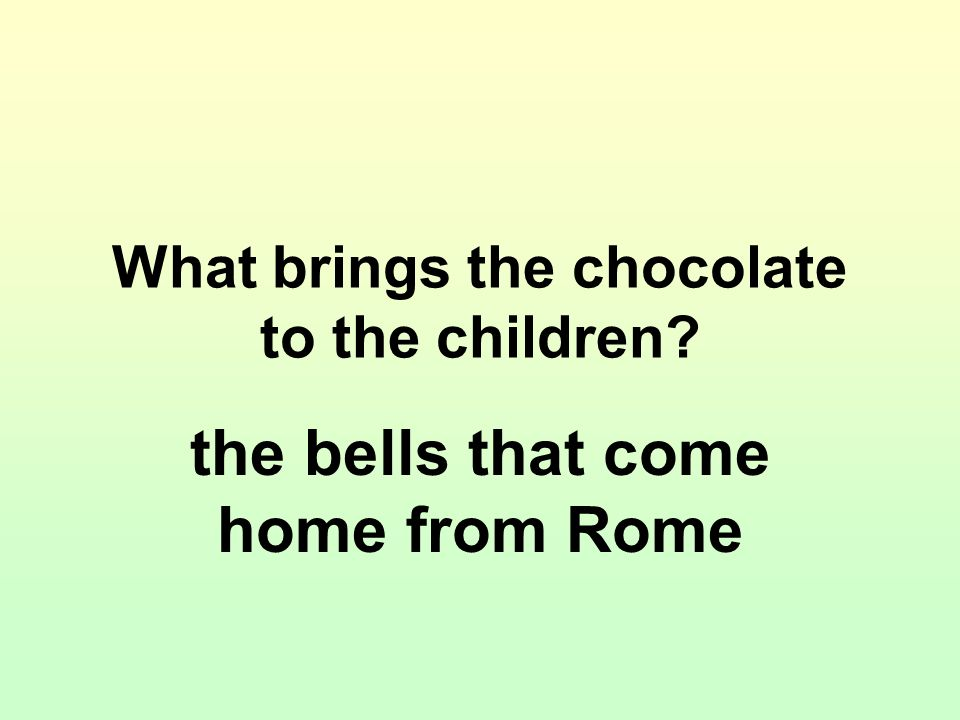 What brings the chocolate to the children? the bells that come home from Rome