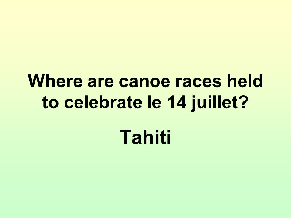 Where are canoe races held to celebrate le 14 juillet? Tahiti
