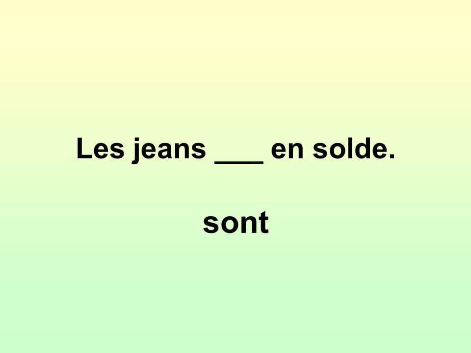 Les jeans ___ en solde. sont