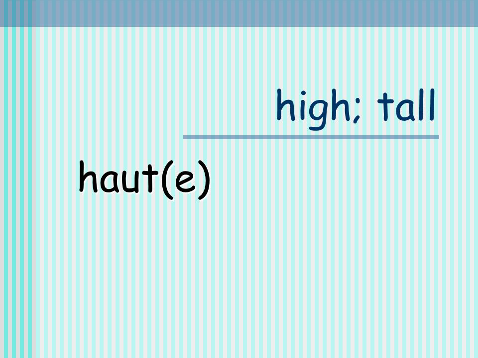 high; tall haut(e)