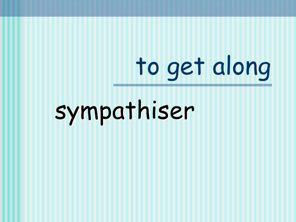 to get along sympathiser