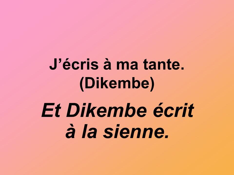Jécris à ma tante. (Dikembe) Et Dikembe écrit à la sienne.