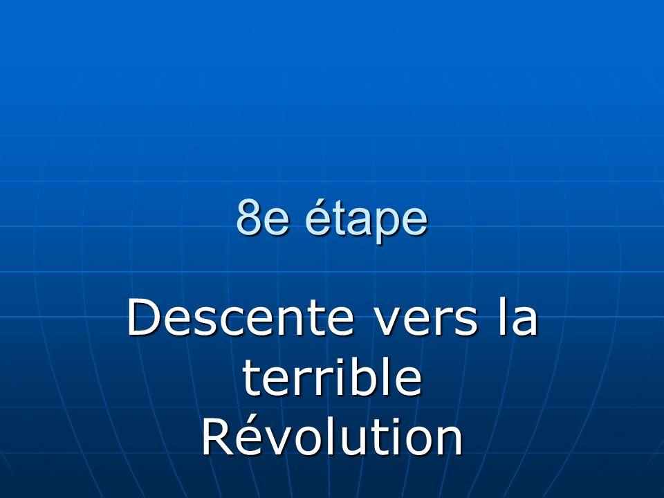 8e étape Descente vers la terrible Révolution