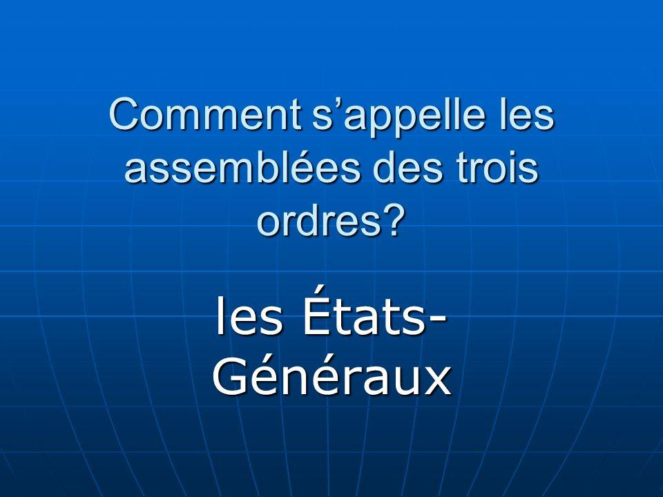 Comment sappelle les assemblées des trois ordres? les États- Généraux
