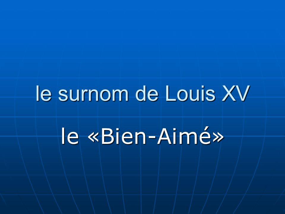 le surnom de Louis XV le «Bien-Aimé»