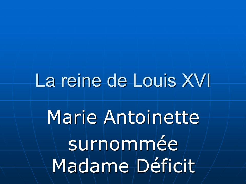 La reine de Louis XVI Marie Antoinette surnommée Madame Déficit