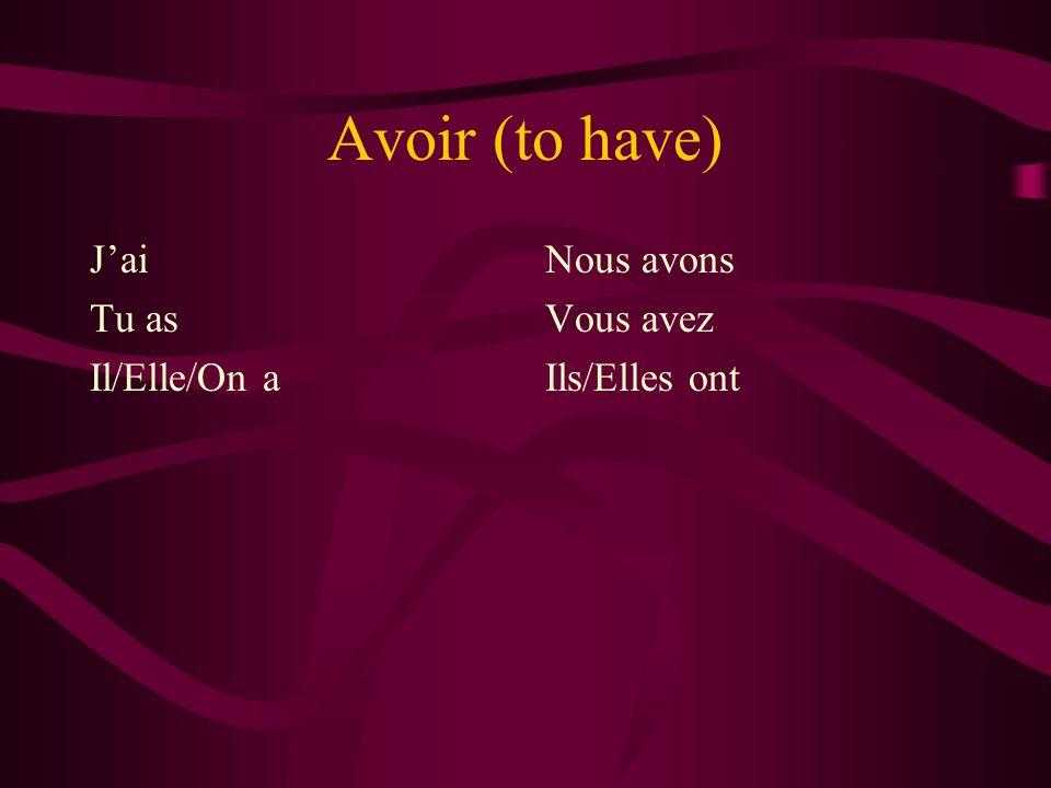 Avoir (to have) Jai Tu as Il/Elle/On a Nous avons Vous avez Ils/Elles ont