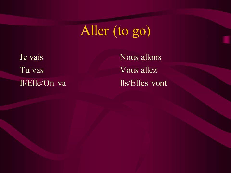 Aller (to go) Je vais Tu vas Il/Elle/On va Nous allons Vous allez Ils/Elles vont