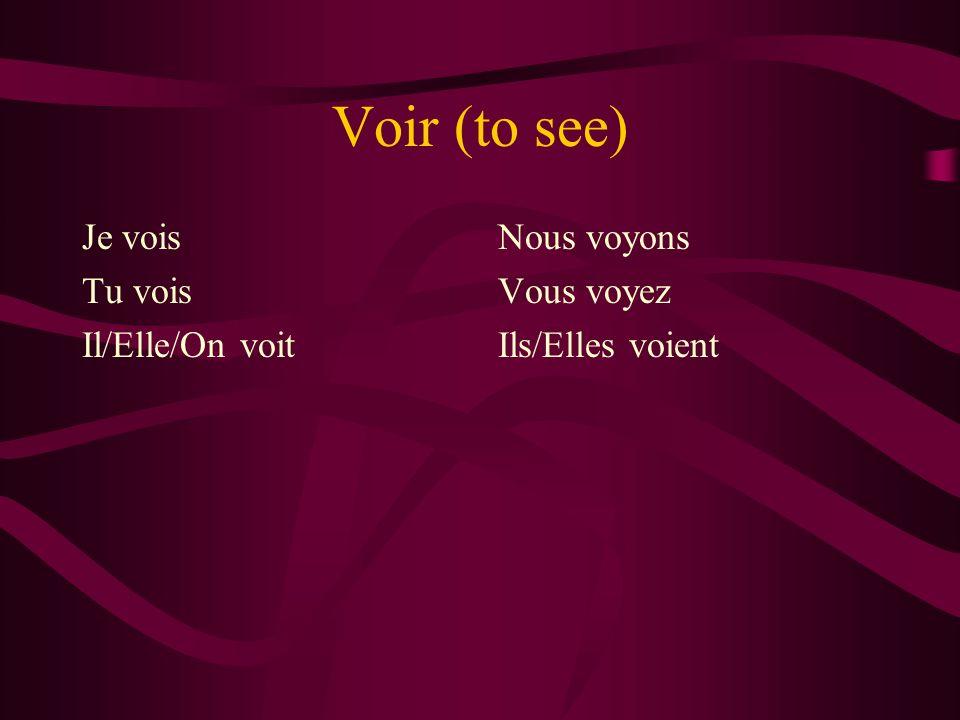 Voir (to see) Je vois Tu vois Il/Elle/On voit Nous voyons Vous voyez Ils/Elles voient