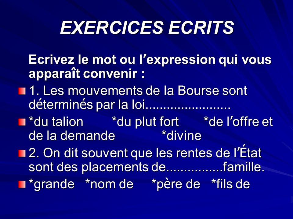 EXERCICES ECRITS Ecrivez le mot ou l expression qui vous appara î t convenir : Ecrivez le mot ou l expression qui vous appara î t convenir : 1. Les mo