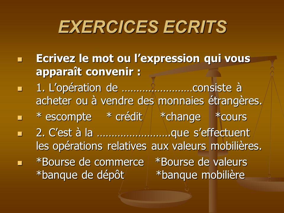 EXERCICES ECRITS Ecrivez le mot ou lexpression qui vous apparaît convenir : Ecrivez le mot ou lexpression qui vous apparaît convenir : 1. Lopération d