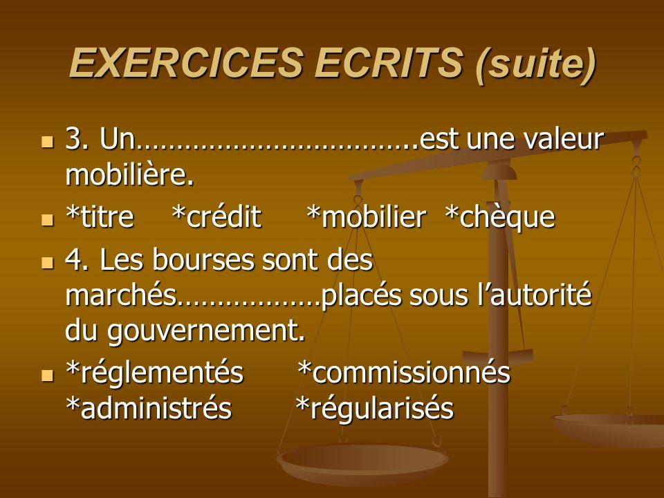 EXERCICES ECRITS (suite) 3. Un……………………………..est une valeur mobilière. 3. Un……………………………..est une valeur mobilière. *titre *crédit *mobilier *chèque *tit