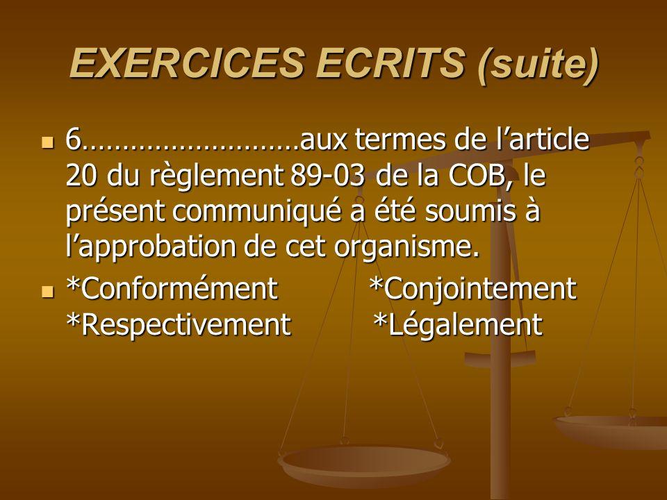 EXERCICES ECRITS (suite) 6………………………aux termes de larticle 20 du règlement 89-03 de la COB, le présent communiqué a été soumis à lapprobation de cet or