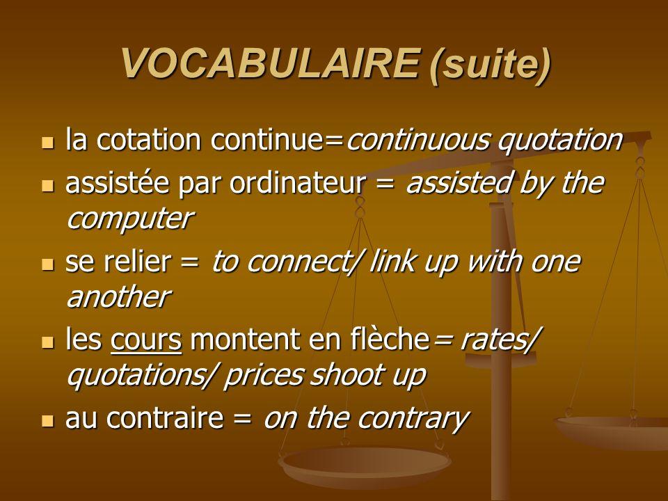 VOCABULAIRE (suite) la cotation continue=continuous quotation la cotation continue=continuous quotation assistée par ordinateur = assisted by the comp