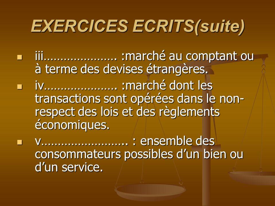 EXERCICES ECRITS(suite) iii…………………. :marché au comptant ou à terme des devises étrangères.