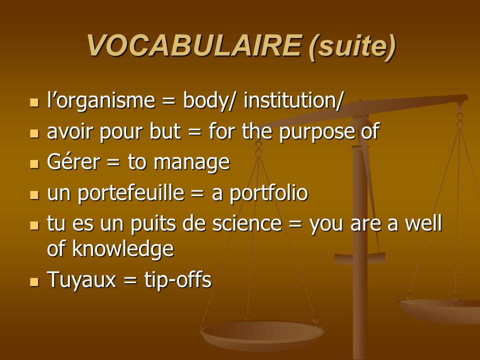 VOCABULAIRE (suite) lorganisme = body/ institution/ lorganisme = body/ institution/ avoir pour but = for the purpose of avoir pour but = for the purpo