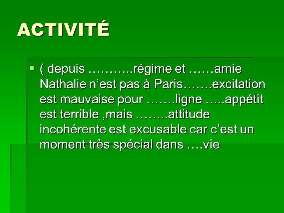 ACTIVITÉ ( depuis ………..régime et ……amie Nathalie nest pas à Paris…….excitation est mauvaise pour …….ligne …..appétit est terrible,mais ……..attitude in