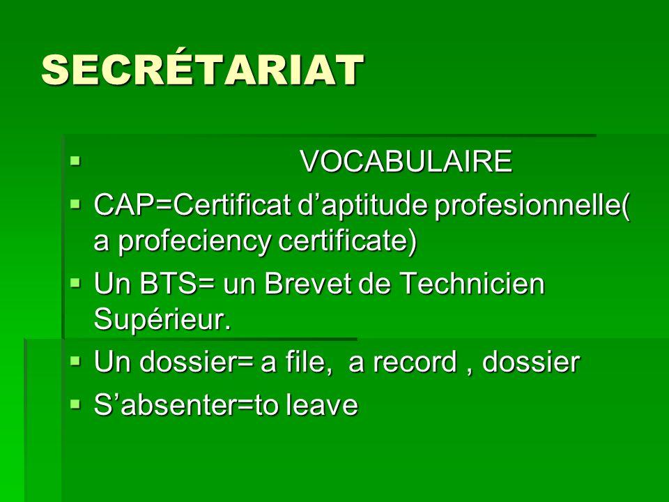 SECRÉTARIAT VOCABULAIRE VOCABULAIRE CAP=Certificat daptitude profesionnelle( a profeciency certificate) CAP=Certificat daptitude profesionnelle( a pro