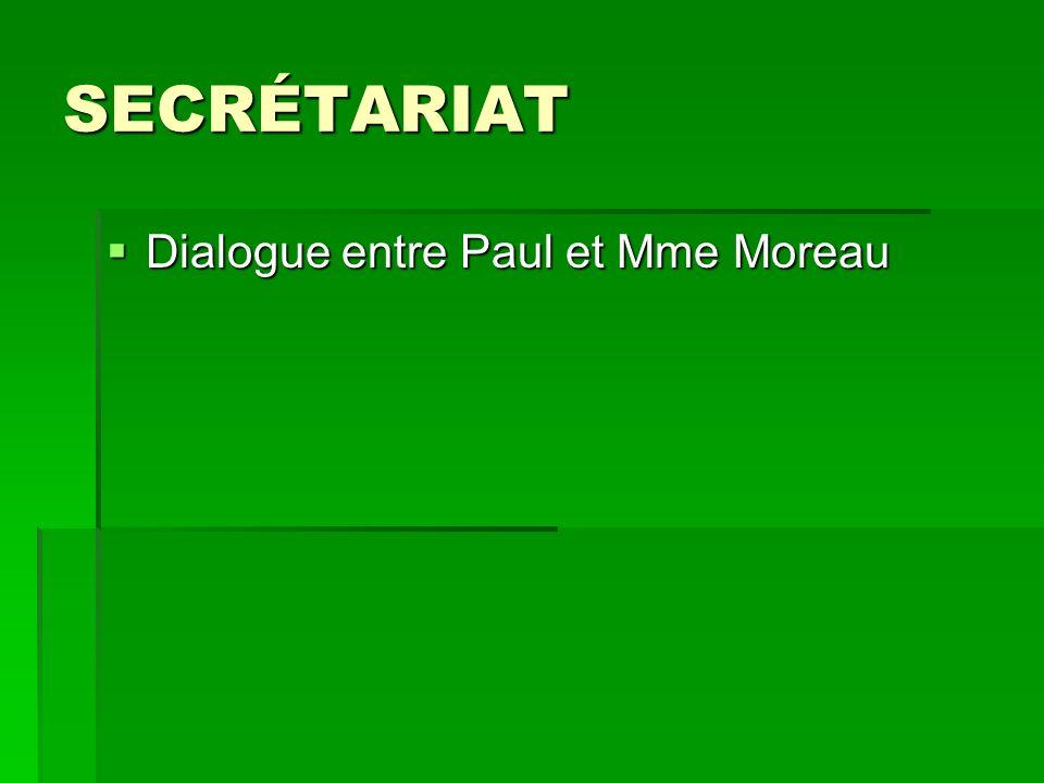 SECRÉTARIAT Dialogue entre Paul et Mme Moreau Dialogue entre Paul et Mme Moreau