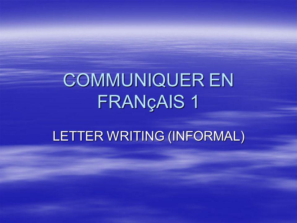 COMMUNIQUER EN FRANçAIS 1 LETTER WRITING (INFORMAL)