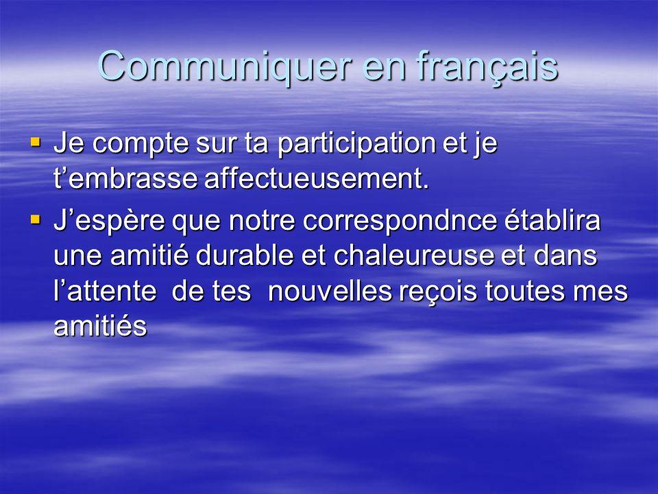 Communiquer en français Je compte sur ta participation et je tembrasse affectueusement. Je compte sur ta participation et je tembrasse affectueusement
