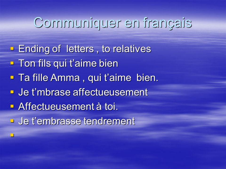Communiquer en français Ending of letters, to relatives Ending of letters, to relatives Ton fils qui taime bien Ton fils qui taime bien Ta fille Amma,