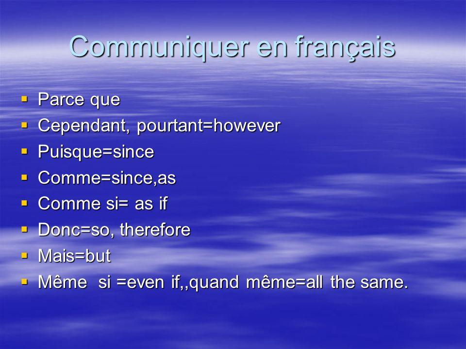 Communiquer en français Parce que Parce que Cependant, pourtant=however Cependant, pourtant=however Puisque=since Puisque=since Comme=since,as Comme=s
