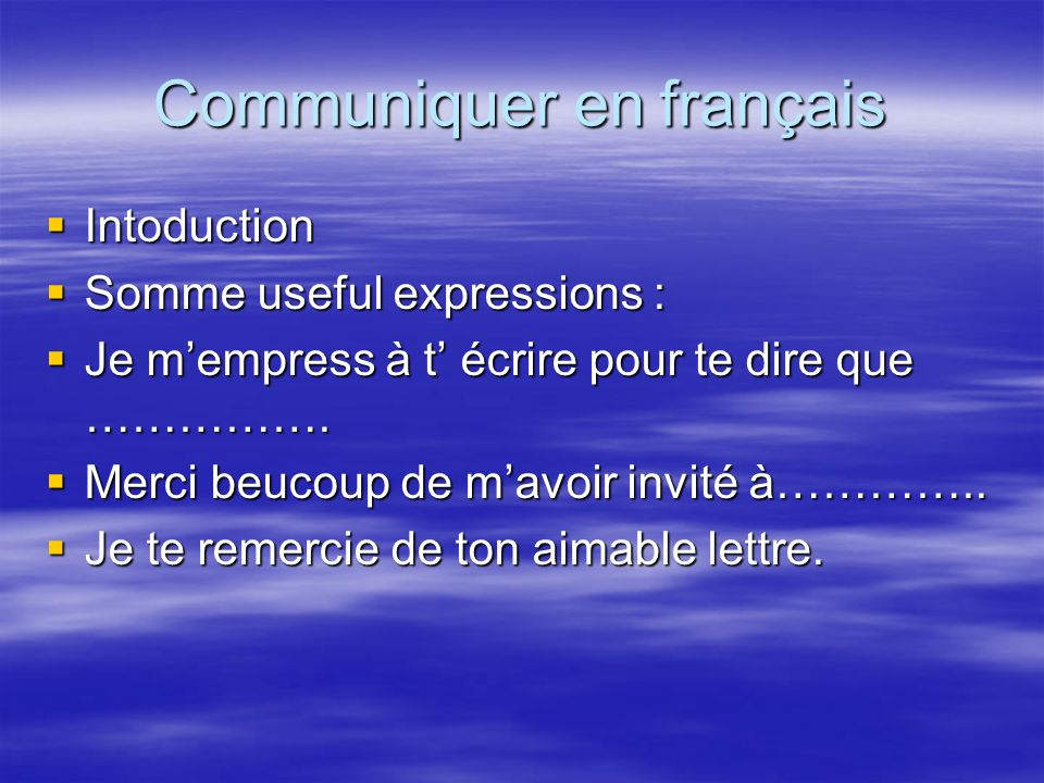 Communiquer en français Intoduction Intoduction Somme useful expressions : Somme useful expressions : Je mempress à t écrire pour te dire que …………….