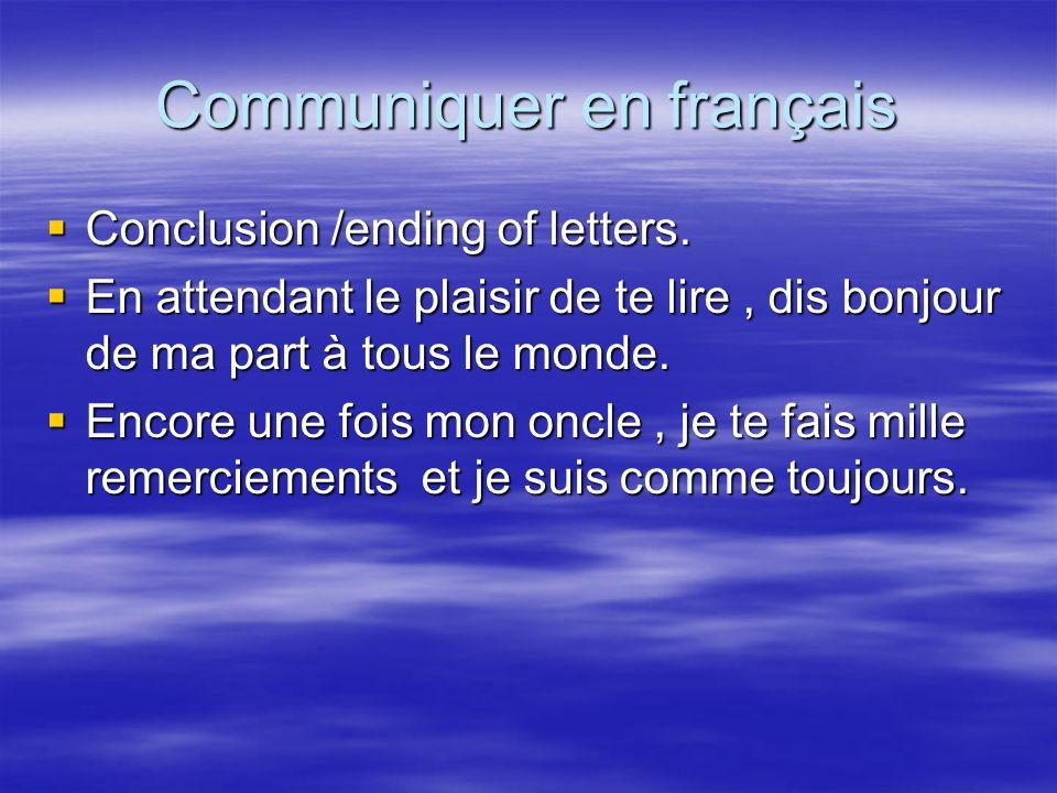 Communiquer en français Conclusion /ending of letters. Conclusion /ending of letters. En attendant le plaisir de te lire, dis bonjour de ma part à tou